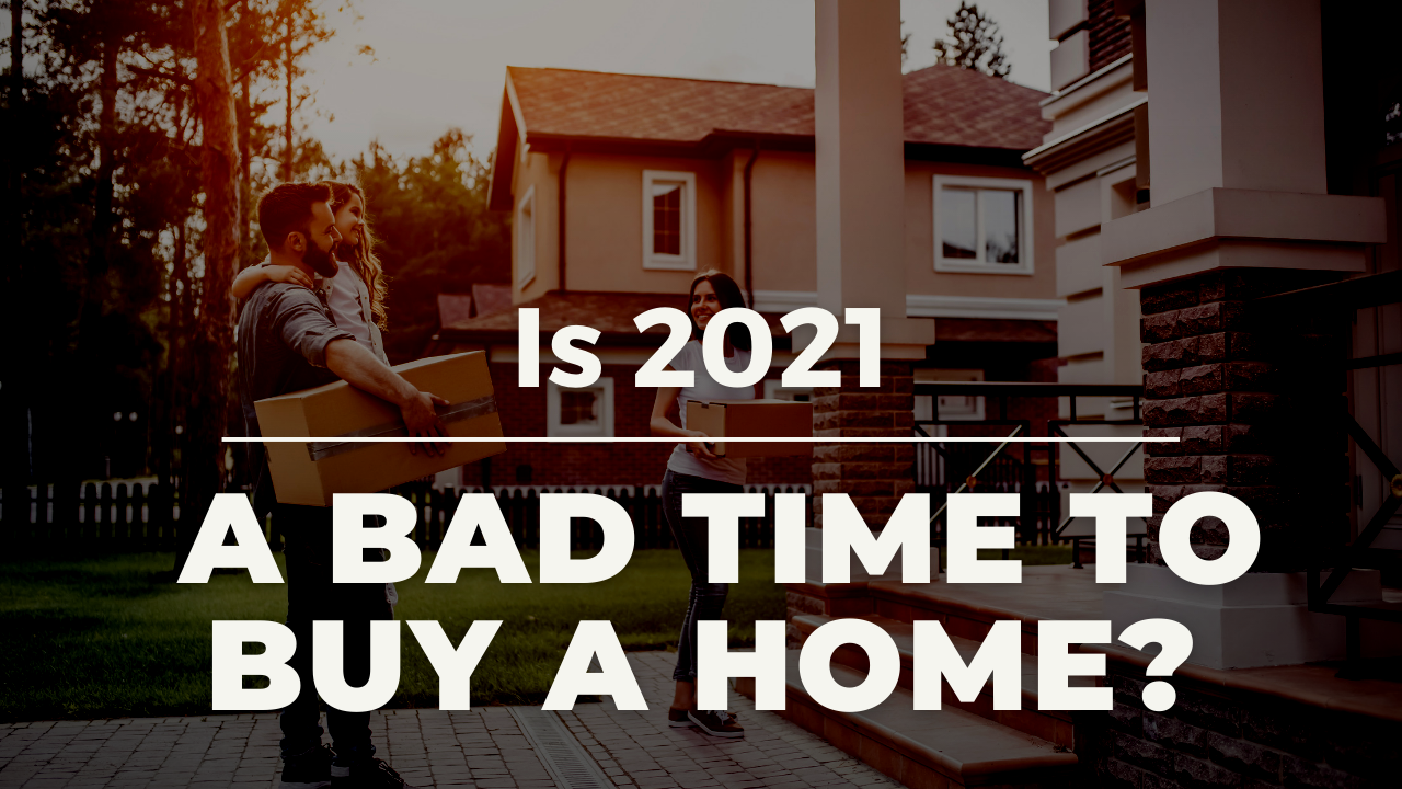 is 2021 a bad time to buy a home